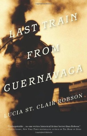 Last Train from Cuernavaca by Lucia St. Clair Robson