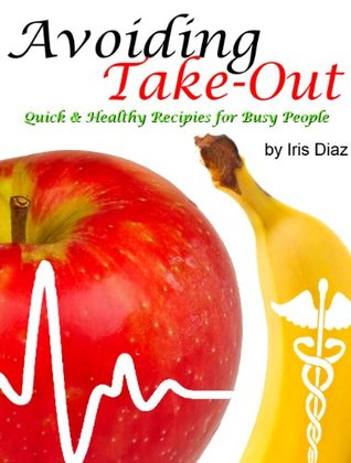 Avoiding Take-Out: Quick and Healthy Recipes for Busy People