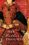 Her Mother's Daughter: A Novel of Queen Mary Tudor