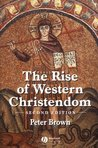 The Rise of Western Christendom: Triumph & Diversity 200-1000