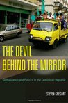 The Devil behind the Mirror: Globalization and Politics in the Dominican Republic