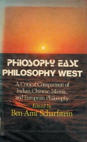 Philosophy East/Philosophy West: A Critical Comparison Of Indian, Chinese, Islamic, And European Philosophy