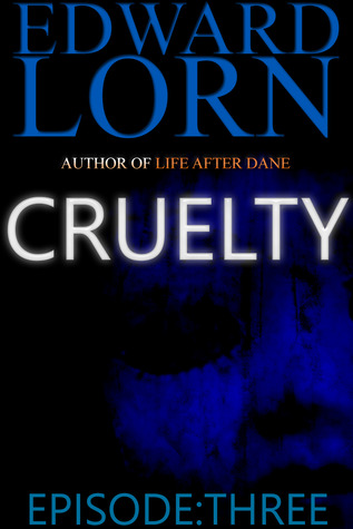 Cruelty: Episode Three (Cruelty #3)