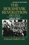 The Bolshevik Revolution 1917-23 (History of Soviet Russia, Vol 3)