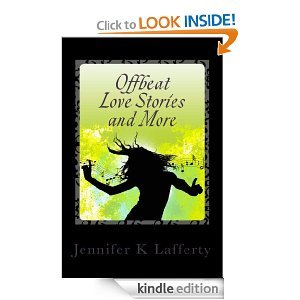 Offbeat Love Stories and More by Jennifer K. Lafferty