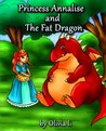 Children's Book: Princess Annalise and The Fat Dragon (A Bedtime Story For Childrens Ages 4-8)