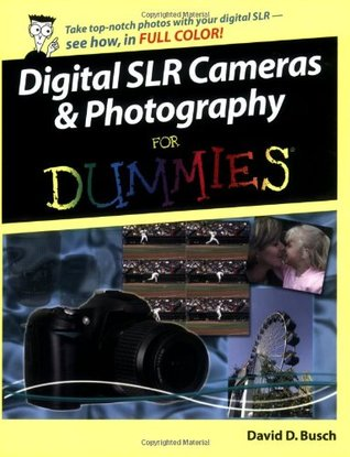Digital SLR Cameras & Photography For Dummies (For Dummies by David D. Busch