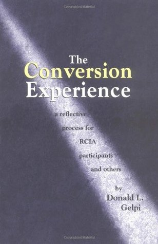 The Conversion Experience by Donald L. Gelpi