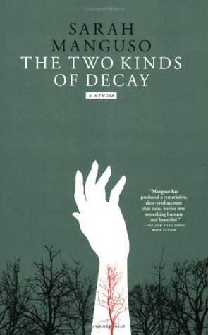 The Two Kinds of Decay by Sarah Manguso