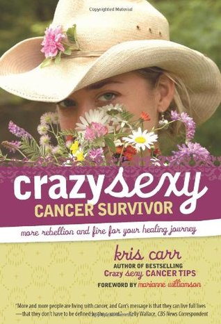 Crazy Sexy Cancer Survivor: More Rebellion and Fire for Your Healing Journey