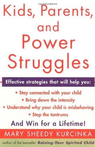 Kids, Parents, and Power Struggles by Mary Sheedy Kurcinka
