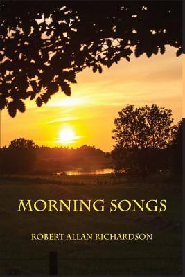 Morning Songs by Robert Allan Richardson