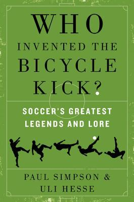 Who Invented the Bicycle Kick? by Paul Simpson