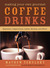 Making Your Own Gourmet Coffee Drinks: Espressos, Cappuccinos, Lattes, Mochas, and More!