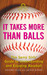 It Takes More Than Balls: The Savvy Girls' Guide to Understanding and Enjoying Baseball