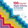 75 Colorful Ripple Stitches to Crochet: A Feast of Eye-Popping Colorways for Blankets, Throws and Accessories