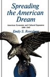 Spreading the American Dream: American Economic & Cultural Expansion 1890-1945 (American Century)