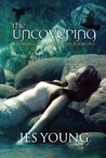 The Uncovering by Jes Young