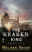 The Kraken King Part VI: The Kraken King and the Crumbling Walls (A Novel of the Iron Seas)