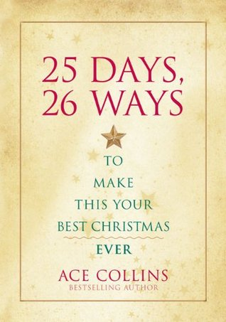 25 Days, 26 Ways to Make This Your Best Christmas Ever by Ace Collins