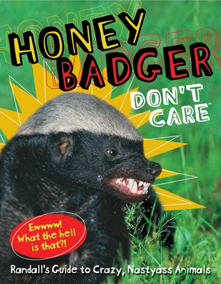 Honey Badger Don't Care by Randall