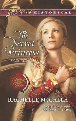 The Secret Princess (Mills & Boon Love Inspired Historical) (Protecting the Crown - Book 4)