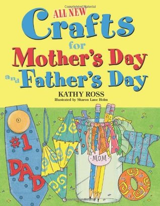 All New Crafts for Mother's Day and Father's Day by Kathy Ross