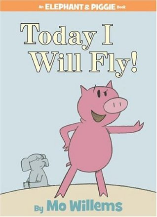 Today I Will Fly! by Mo Willems