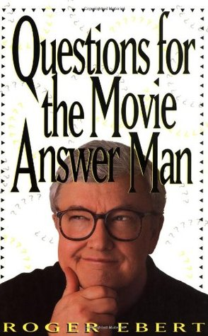 Questions for the Movie Answer Man by Roger Ebert