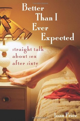 Better Than I Ever Expected by Joan Price