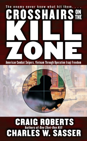 Crosshairs on the Kill Zone: American Combat Snipers, Vietnam through Operation Iraqi Freedom