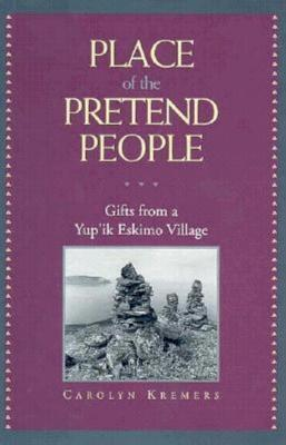 Place of the Pretend People: Gifts from a Yup'ik E