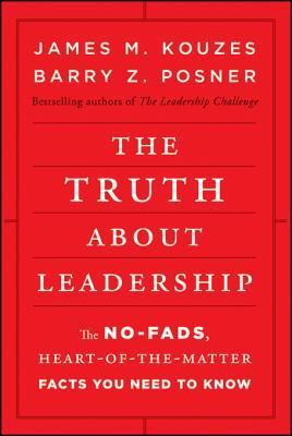 The Truth about Leadership by James M. Kouzes