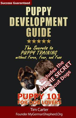 Puppy Development Guide - Puppy 101 for Dog Lovers by Tim   Carter