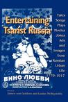 Entertaining Tsarist Russia: Tales, Songs, Plays, Movies, Jokes, Ads, and Images from Russian Urban Life, 1779�1917
