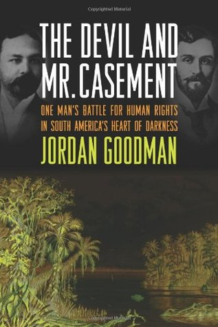 The Devil and Mr. Casement by Jordan Goodman