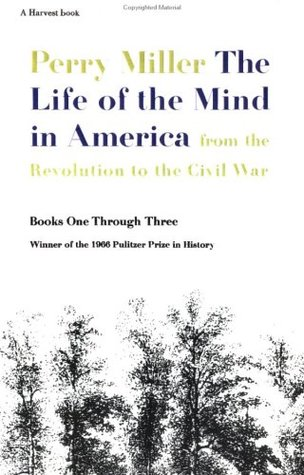 The Life of the Mind in America by Perry Miller