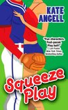 Squeeze Play by Kate Angell