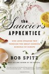 The Saucier's Apprentice: One Long Strange Trip through the Great Cooking Schools of Europe