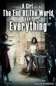 A Girl, The End of the World and Everything by David   Robbins