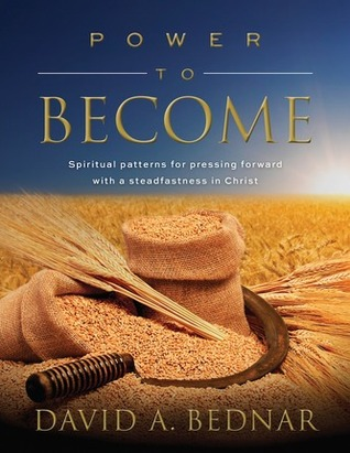 Power to Become: Spiritual Patterns for Pressing Forward with a Steadfastness in Christ