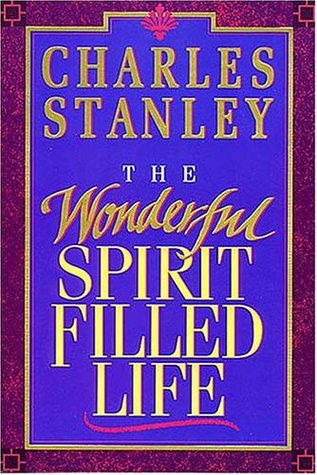 The Wonderful Spirit Filled Life by Charles F. Stanley