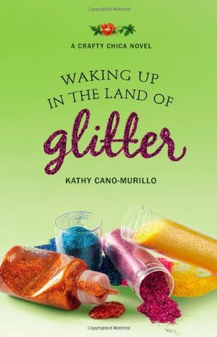Waking Up in the Land of Glitter: A Crafty Chica Novel