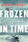 FROZEN IN TIME {Frozen in Time} Hardcover: [Frozen in time] by Mitchell Zuckoff: An Epic Story of Survival and a Modern Quest for Lost Heroes of World War II