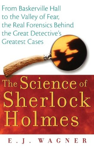 The Science of Sherlock Holmes by E.J. Wagner