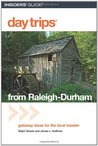 Day Trips® from Raleigh-Durham, 3rd: Getaway Ideas for the Local Traveler