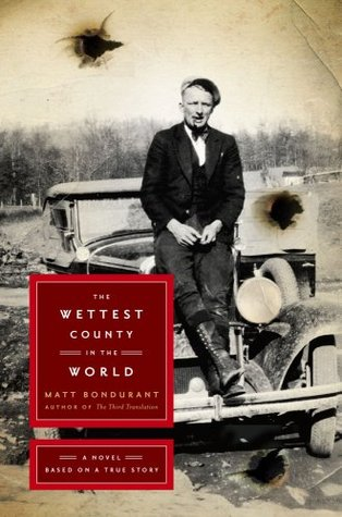 The Wettest County in the World by Matt Bondurant