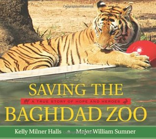 Saving the Baghdad Zoo by Kelly Milner Halls