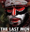 The Last Men: Journey Among the Tribes of New Guinea