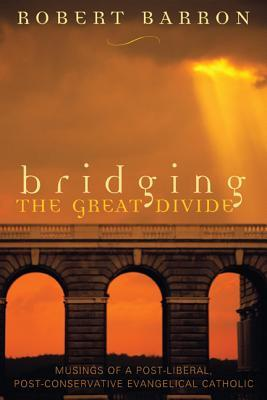 Bridging the Great Divide by Robert E. Barron